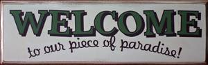 SIGN : WELCOME to our piece of paradise $15